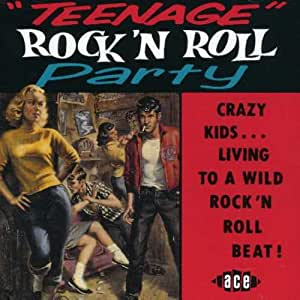 Teenage Rock 'n' Roll Party: Crazy Kids...Living to a Wild Rock 'n' Roll Beat