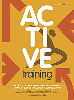 Active Training: Guía básica de ejercicios para mejorar la movilidad articular, el tono muscular y el control motor. de [Torrente, Rafael Llabrés ]