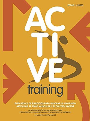 Active Training: Guía básica de ejercicios para mejorar la movilidad articular, el tono muscular y el control motor. por Rafael Llabrés  Torrente