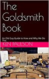 The Goldsmith Book: An Old Guy Guide to How and Why We Do This