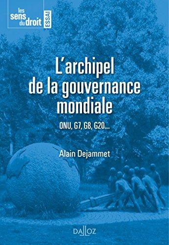 L'archipel de la gouvernance mondiale -: ONU, G7, G8, G20. par Alain Dejammet