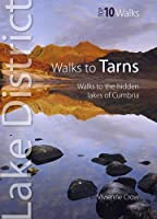 Walks to Tarns: Walks to the Hidden Lakes of Cumbria (Lake District Top 10 Walks) by Vivienne Crow