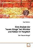 Eine Analyse der neuen Kriege bei Münkler und Kaldor im Vergleich.: Die Neuen Kriege
