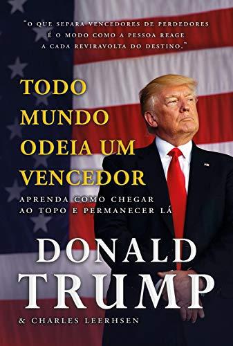 Todo mundo odeia um vencedor: Aprenda como chegar ao topo e permanecer lá (Portuguese Edition)