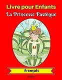 Livre pour Enfants : La Princesse Pastèque (Français)...