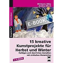 15 kreative Kunstprojekte für Herbst und Winter: Farbiges und räumliches Gestalten mit einfachen Materialien (1. bis 4. Klasse)