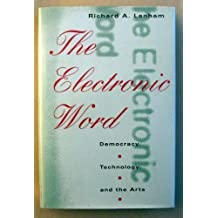 The Electronic Word: Democracy, Technology, and the Arts by Richard A. Lanham (1993-12-15)