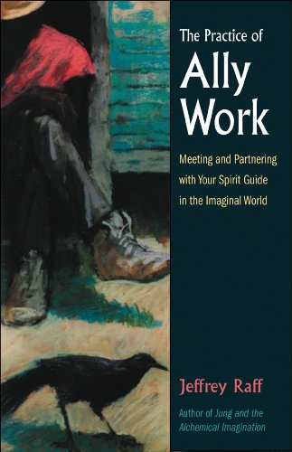 The Practice of Ally Work: Meeting and Partnering with Your Spirit Guide in the Imaginal World (Jung on the Hudson Books) por Jeffrey Raff