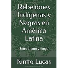 Rebeliones Indígenas y Negras en América Latina: Entre viento y fuego