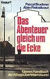 Das Abenteuer gleich um die Ecke. Kleines Handbuch der Alltagsüberlebenskunst.