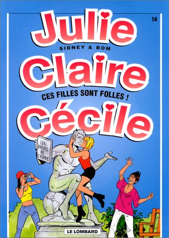 Julie, Claire, Cécile, tome 14 : Ces filles sont folles !