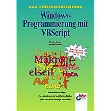 Das Einsteigerseminar. Windows- Programmierung mit VBScript