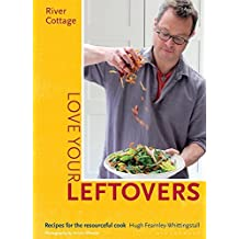 River Cottage Love Your Leftovers: Recipes for the resourceful cook by Hugh Fearnley-Whittingstall (2015-10-08)