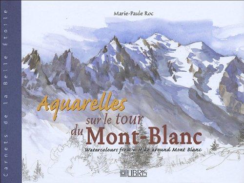 Aquarelles sur le tour du Mont-Blanc : Edition bilingue français-anglais