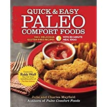 By Julie Mayfield ; Charles Mayfield ; Robb Wolf ( Author ) [ Quick & Easy Paleo Comfort Foods: 100+ Delicious Gluten-Free Recipes By Sep-2013 Paperback