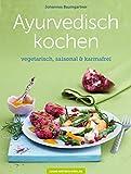 Ayurvedisch kochen: vegetarisch, saisonal & karmafrei