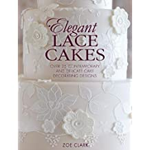 Elegant Lace Cakes: Over 25 Contemporary and Delicate Cake Decorating Designs