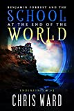 Benjamin Forrest and the School at the End of the World (Endinfinium Book 1) by Chris Ward
