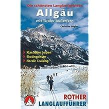 Allgäu mit Tiroler Außerfern: Die schönsten Langlaufgebiete (Rother Langlaufführer)