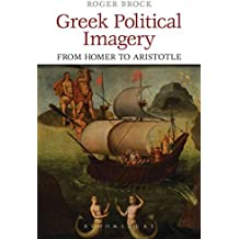 [(Greek Political Imagery from Homer to Aristotle)] [By (author) Roger Brock] published on (November, 2014)