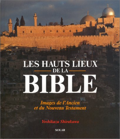 LES HAUTS LIEUX DE LA BIBLE. Images de l'Ancien et du Nouveau Testament par Yoshikazu Shirakawa