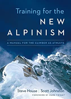 Training for the New Alpinism: A Manual for the Climber as Athlete von [House, Steve, Johnston, Scott]