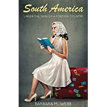 SOUTH AMERICA: Under the Skin of a Foreign Country (Memoir Book 2)