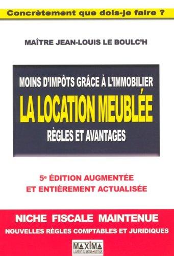 Moins d'impôts grâce l'immobilier, la location meublée : Règles et avantages par Jean-Louis Le Boulc'h