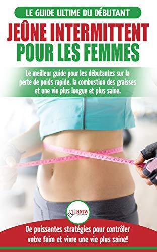 Couverture du livre Jeûne intermittent pour les femmes: guide pour les débutantes sur la perte de poids rapide, la combustion des graisses et stratégies pour contrôler votre faim et vivre une vie plus saine!