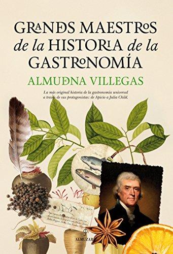 Grandes maestros de la historia de la gastronomía por Almudena Villegas Becerril
