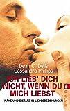 Ich lieb dich nicht, wenn du mich liebst: Nähe und Distanz in Liebesbeziehungen - Cassandra Phillips, Dean C. Delis