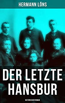 Der letzte Hansbur: Historischer Roman: Familiensaga (Ein Roman aus der Lüneburger Heide)