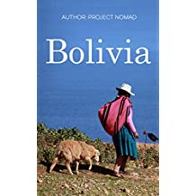Bolivia: Bolivia Travel Guide for Your Perfect Bolivian Adventure!: Written by Local Bolivian Travel Expert (Travel to Bolivia, Travel Bolivia, Bolivia Travel) (English Edition)