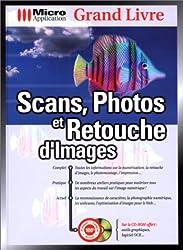 Scans, photos et retouche d'images. Avec CD-Rom