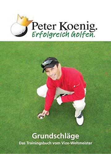 Erfolgreich Golfen - Grundschläge: Das Trainingsbuch vom Vize-Weltmeister