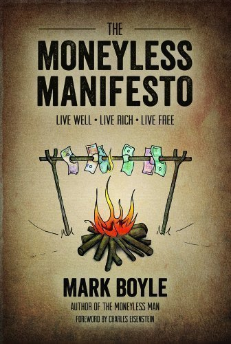 The Moneyless Manifesto: Live Well. Live Rich. Live Free. by Mark Boyle (2012)