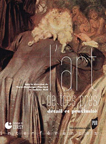 Couverture du livre L'art de très près: Détail et proximité (Interférences)