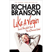 Like A Virgin: Secrets They Won't Teach You at Business School by Sir Richard Branson (2013-11-07)