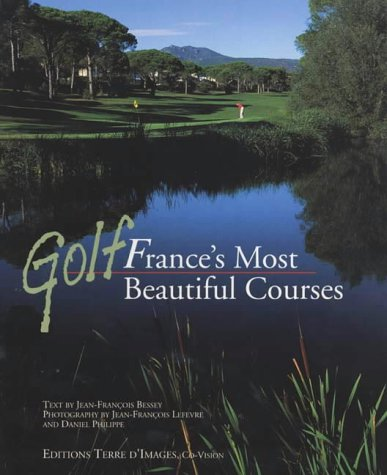 Golf: France's Most Beautiful Courses por Jean-Francois Bessey