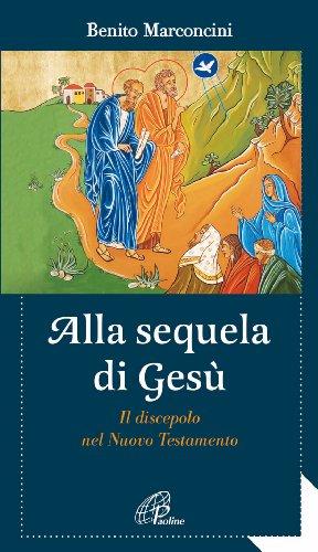 Alla sequela di Ges. Il discepolo nel Nuovo Testamento