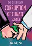 The Deliberate Corruption of Climate Science (English Edition)