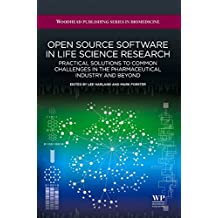 Open Source Software in Life Science Research: Practical Solutions to Common Challenges in the Pharmaceutical Industry and Beyond (Woodhead Publishing Series in Biomedicine)