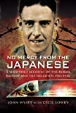 No Mercy from the Japanese: A Survivor's Account of the Burma Railway and the Hellships 1942-1945