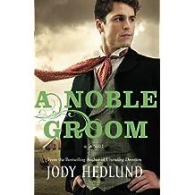 A Noble Groom by Jody Hedlund (2013-04-01)