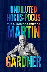 Undiluted Hocus-Pocus - The Autobiography of Martin Gardner