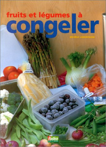 Fruits et légumes à congeler par Michèle Lamontagne