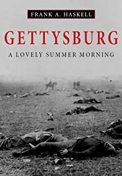 Gettysburg: A Lovely Summer Morning (Illustrated) by [Haskell, Frank A.]