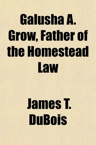 Galusha A. Grow, Father of the Homestead Law