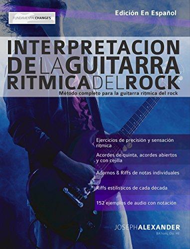 Interpretación de la guitarra rítmica del rock: Método completo para la guitarra rítmica del rock (English Edition) por Joseph Alexander