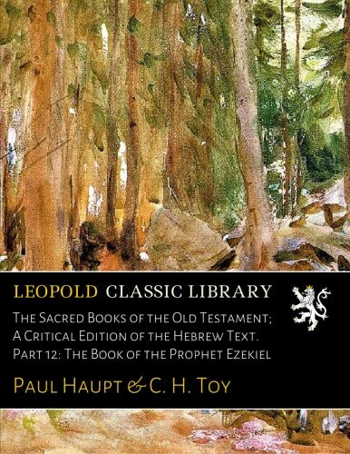 The Sacred Books of the Old Testament; A Critical Edition of the Hebrew Text. Part 12: The Book of the Prophet Ezekiel por Paul Haupt
